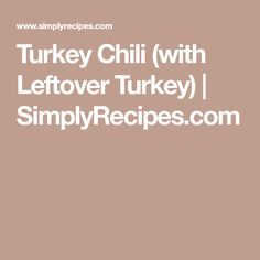 Turkey Chili (with Leftover Turkey) | SimplyRecipes.com