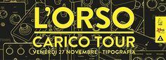 """L'Orso """"Carico Tour"""" il 27 novembre al Tipografia di Pescara"""