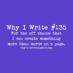 #135 For the off chance that I can create something more than words on a page.    Submitted by jo-unsupervised