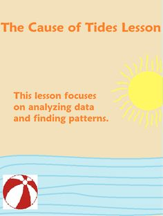 The cause of tides lesson - This lesson teaches students what causes tides through data analysis and finding patterns.