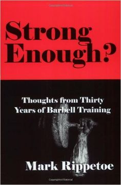 Strong Enough? : Thoughts on Thirty Years of Barbell Training: Mark Rippetoe: 9780976805441: Books - Amazon.ca