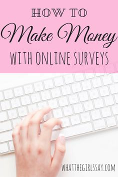 How to Earn Money Online With Survey Sites - whatthegirlssay.com - Make Money with Surveys We love online survey sites! It's an easy way to make a little extra 'mulah' while watching TV or taking a long car ride (as a passenger of course!).   But our biggest pet peeve is being on a survey site, spending 5-10 minutes or even more on a survey, just to be told you're not a good fit! And after all that, not even be compensated for your time!