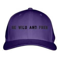 Be Wild And Free Embroidered Baseball Cap