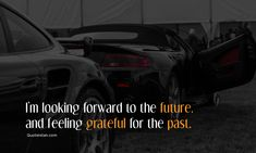 I'm looking forward to the future, and feeling grateful for the past. Future Quotes, Looking Forward, Grateful, The Past, Feelings
