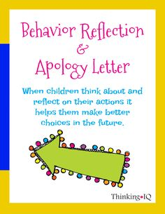 Students will make bad choices sometime however, having a chance to reflect and think about their actions and behaviors will allow them to learn from their mistakes and make better choices in the future. This product includes a behavior reflection worksheet and an apology letter template.  Great for school counselor, classroom, homeschool and use at home.