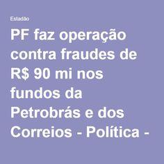 PF faz operação contra fraudes de R$ 90 mi nos fundos da Petrobrás e dos Correios - Política - Estadão