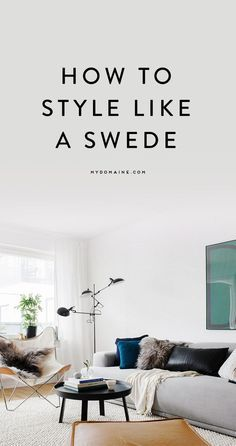 Style your home like the Swedish - Interior Design Inspiration