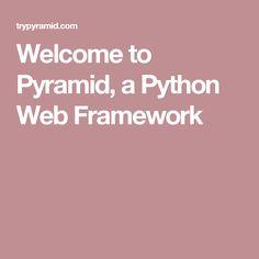 Welcome to Pyramid, a Python Web Framework Python Web, Easy Entry, Technology, Tech, Tecnologia