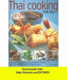 Thai Cooking Made Easy Discover the exotic tastes of Thailand with over 75 fabulous step-by-step recipes (9781844762019) Judy Bastyra, Becky Johnson , ISBN-10: 1844762017  , ISBN-13: 978-1844762019 ,  , tutorials , pdf , ebook , torrent , downloads , rapidshare , filesonic , hotfile , megaupload , fileserve