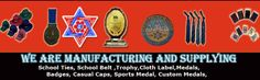 We are Manufacturing and Supplying School Ties, School Belt ,Trophy,Cloth Label,Medals, Badges, Casual Caps, Sports Medal, Custom Medals, School Uniform