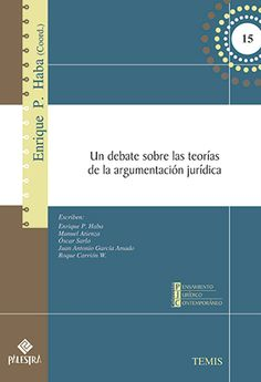 Un debate sobre las teorías de la argumentación jurídica / Enrique P. Haba (coordinador) ; Manuel Atienza