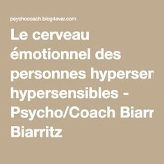 Le cerveau émotionnel des personnes hypersensibles - Psycho/Coach Biarritz Biarritz, Happy Family, Take Care, Self Help, Compassion, Fun Facts, Health Fitness, Mindfulness, This Or That Questions