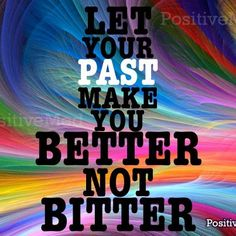 Let the past make you better!