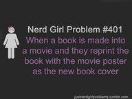 Nerd girl problem. I hate when this happens, cuz then sometimes the characters face is spoiled for me and I can't imagine it