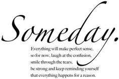 Quotes about Happiness : QUOTATION - Image : Quotes Of the day - Description Someday everything will make perfect sense. So for now, laugh at the confusion, be strong and remember that everything happens for a reason Sharing is Caring - Don't forget to share this quote