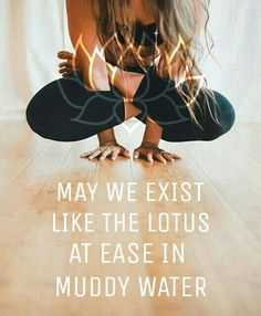 May we exist like the lotus, at ease in muddy waters. Yoga lotus pose.