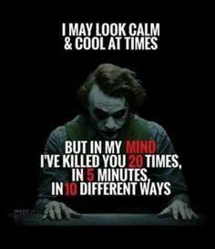 23 Joker quotes that will make you love him more I May Calm and Cool At Times But In My Mind I've Killed You 20 times I… Now Quotes, Dark Quotes, Strong Quotes, True Quotes, Motivational Quotes, Funny Quotes, Inspirational Quotes, Devil Quotes, Psycho Quotes