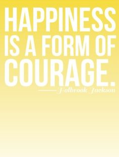 Happiness is a form of courage. #laylagrayce #quote