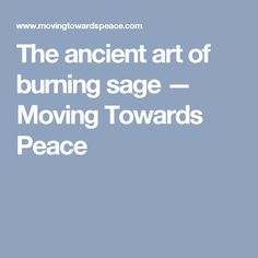 The ancient art of burning sage — Moving Towards Peace