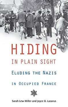 Amazon.com: Hiding in Plain Sight: Eluding the Nazis in Occupied France (9780897337212): Sarah Lew Miller, Joyce B. Lazarus: Books