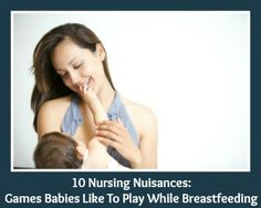 10+Nursing+Nuisances:+Games+Babies+Like+To+Play+While+Breastfeeding. Lennox does pretty much all of these. It made me lol...man, has my sense of humor changed