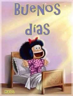 Good Day Quotes: Buenos días - Quotes Sayings Good Morning World, Good Morning Good Night, Morning Wish, Good Day Quotes, Good Morning Quotes, Night Quotes, Mafalda Quotes, Hello Quotes, Strip