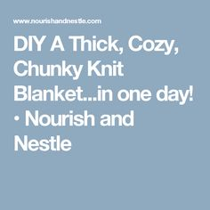 DIY A Thick, Cozy, Chunky Knit Blanket...in one day! • Nourish and Nestle
