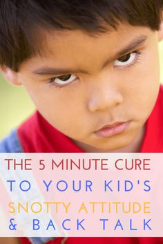 The 5 Minute Cure to Your Kid's Snotty Attitude and Back Talk The Holy Mess