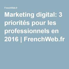 Marketing digital: 3 priorités pour les professionnels en 2016 | FrenchWeb.fr Marketing