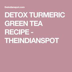 DETOX TURMERIC GREEN TEA RECIPE - THEINDIANSPOT