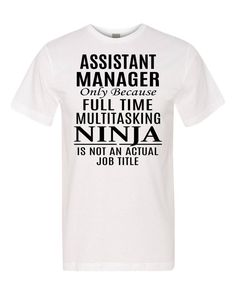 Assistant Manager Only Because Full Time Multitasking Ninja Is Not An Actual Job - Unisex Shirt - Assistant Manager Shirt by FamilyTeeStore on Etsy