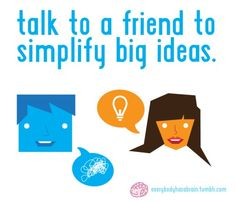 Talk to a friend to level out the fear of taking on big ideas.