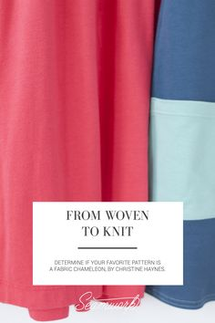 From Woven to Knit: How to tell if your pattern is a fabric chameleon | Seamwork…