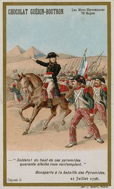 Chocolat Guerin-Boutron trade card, Historic Words series, depicting the words of Napoloen Bonaparte at the Battle of the Pyramids, 21 July 1798. Printed by J Minot, Paris.