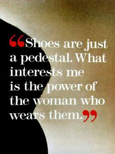 Power of the woman who wears them! Heels are more than fashion.