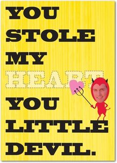 You stole my heart you little devil. Funny personalized Valentine's Day cards from treat.com