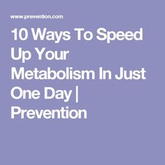10 Ways To Speed Up Your Metabolism In Just One Day   Prevention