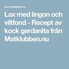 Lax med lingon och viltfond - Recept av kock gerdanita från Matklubben.nu