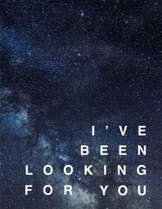 I´ve been looking for you