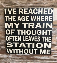 Ive Reached The Age Where My Train Of Thought Often Leaves The Station Without Me. Funny wood sign Sign 1212 DIY Wood Signs Age Funny Ive Leaves Reached Sign Station thought Train Wood Sign Quotes, Me Quotes, Funny Quotes, Funny Memes, Hilarious, Jw Funny, Sign Sayings, Mommy Quotes, Sister Quotes