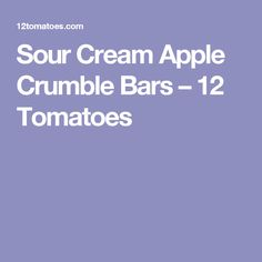 Sour Cream Apple Crumble Bars – 12 Tomatoes