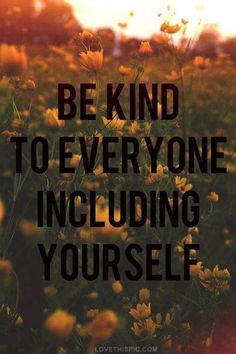 be kind to everyone life quotes quotes positive quotes photography quote flowers life quote positive quote