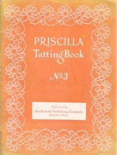 Priscilla Tatting Book No. 3, Tatting instructions, patterns for edgings, beadings, medallions, doilies, yokes, baby caps, and descriptions of tatting stitches such as: Cluny tatting, Lattice-Stitch Tatting, Roll Tatting.  Boston, Priscilla Publishing, 1924, 32 pgs   http://www.cs.arizona.edu/patterns/weaving/monographs/pris_tat3.pdf doili, tat pattern, tat book