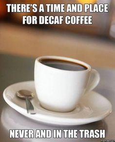 Confusion and sarcasm at the mention of decaf. | 17 Symptoms All Coffee Addicts…