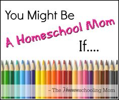 You might be a homeschooling mom if…
