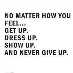 Show up and never give up.