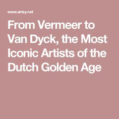 From Vermeer to Van Dyck, the Most Iconic Artists of the Dutch Golden Age