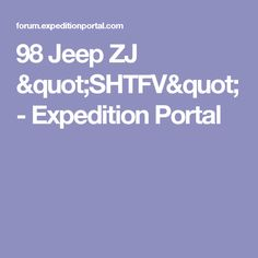 "98 Jeep ZJ ""SHTFV"" - Expedition Portal"