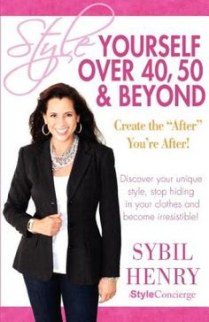 Style Yourself Over 40 50 & Beyond by Sybil Henry.jpg
