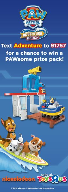 Enter for a chance to win a PAWsome prize pack featuring NEW Paw Patrol Adventure Beach toys available exclusively at Toys R Us. No purchase necessary. Standard text messaging and/or data rates may apply.  Open to  13 years and older. Minors must have their parent's permission.  For official rules visit: http://at.nick.com/beachsweeps